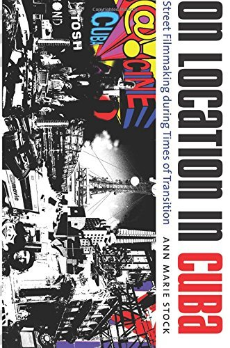 On Location in Cuba: Street Filmmaking during Times of Transition (Envisioning Cuba) by Ann Marie Stock (2009-04-30)