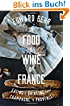 The Food and Wine of France: Eating a...
