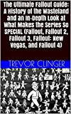 The Ultimate Fallout Guide: A History of the Wasteland and an In-Depth Look at What Makes the Series So SPECIAL (Fallout, Fallout 2, Fallout 3, Fallout: New Vegas, and Fallout 4) (English Edition)