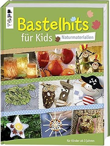 Bastelhits für Kids - Naturmaterialien: Über 60 Bastelprojekte für Kinder ab 3 Jahren