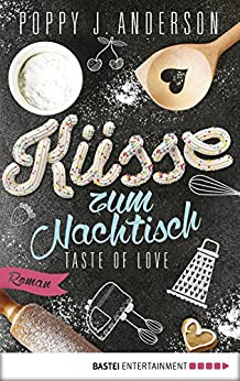 Taste of Love - Küsse zum Nachtisch: Roman (Die Köche von Boston 2)