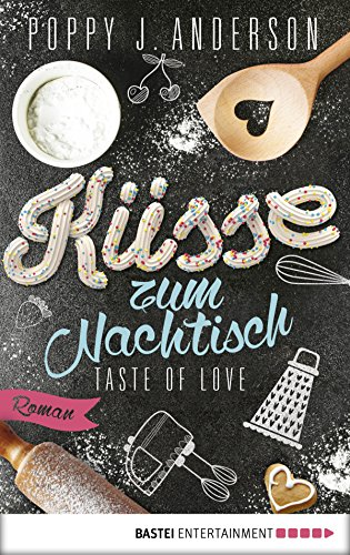 Taste of Love - Küsse zum Nachtisch: Roman (Die Köche von Boston 2) von [Anderson, Poppy J.]