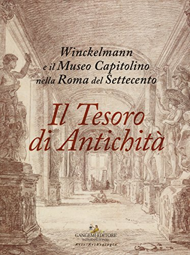 Il tesoro di antichit. Winckelmann e il Museo Capitolino nella Roma del Settecento. Catalogo della mostra (Roma, 7 dicembre 2017-22 aprile 2018)