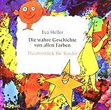 Die wahre Geschichte von allen Farben: Theaterstück für Kinder von Heller. Eva (2007) Broschiert