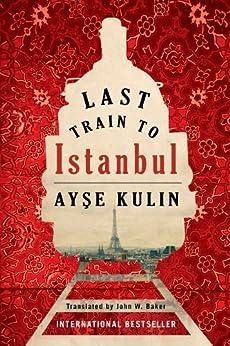 Last Train to Istanbul: A Novel von [Kulin, Ayse]