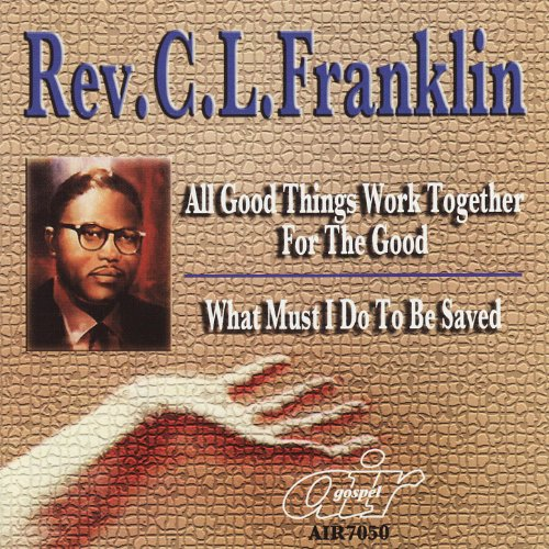 Reverend CL Franklin All Things Work Together for the Good to Them That Love God
