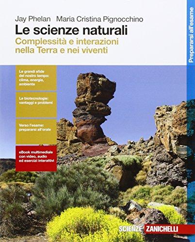 Le scienze naturali. Complessità e interazioni nella Terra e nei viventi. Per le Scuole superiori. Con Contenuto digitale (fornito elettronicamente)