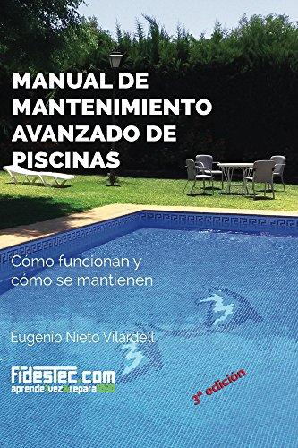 Manual de mantenimiento avanzado de piscinas (3a Ed.): Cómo funcionan y cómo se mantienen por Eugenio Vilardell