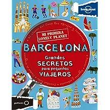 Mi primera Lonely Planet. Barcelona: Grandes SECRETOS para pequeños VIAJEROS