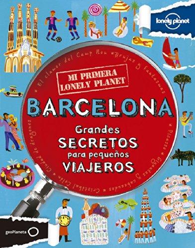 Mi primera Lonely Planet. Barcelona: Grandes SECRETOS para pequeños VIAJEROS por Moira Butterfield