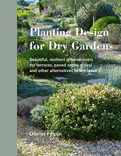 Planting Design (Planting Design for Dry Gardens: Beautiful, Resilient Groundcovers for Terraces, Paved Areas, Gravel and Other Alternatives to the Lawn)