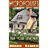 MicroHouses: 7 Tiny House Plans That Are Cooler Than Your Apartment!: (Tiny House Living, Tiny Home Living) (Tiny House Book, DIY Books) (English Edition)
