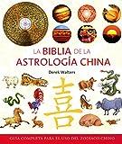 La biblia de la astrología china: Guía completa para el uso del zodíaco chino (Cuerpo -...