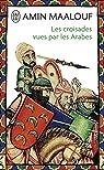 Las cruzadas vistas por los árabes par Maalouf