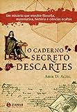 O Caderno Secreto De Descartes. Um Mistério Que Envolve Filosofia, Matemática, História E Ciências Ocultas (Em Portuguese do Brasil)