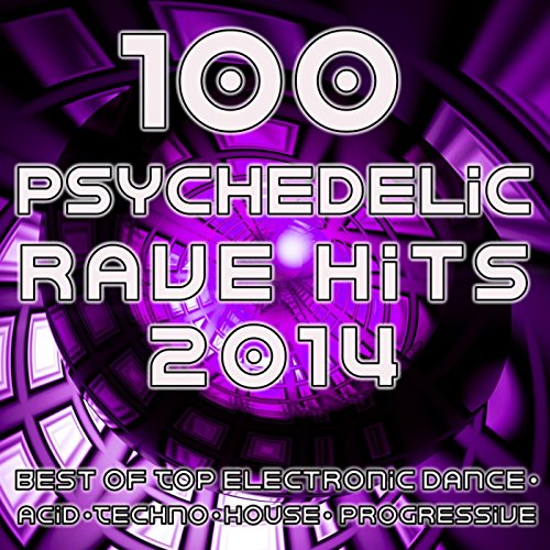 Psychedelic Rave Hits 2014 - 100 Best of Top Electronic Dance Acid Techno House Progressive Goa Trance