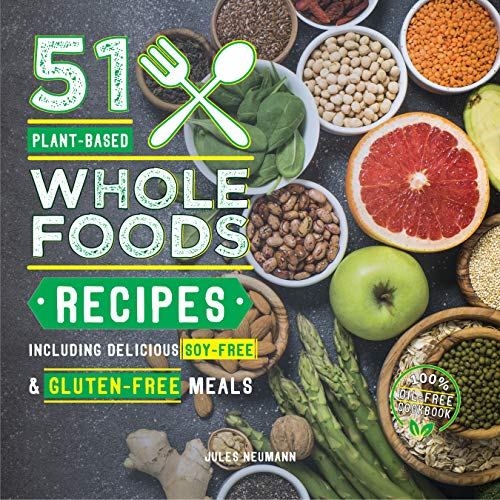 51 Plant-Based Whole Foods Recipes: Including Delicious Soy-Free & Gluten-Free Meals (100% Oil-Free Cookbook) (Plant-Based 51 Book 2) (English Edition)