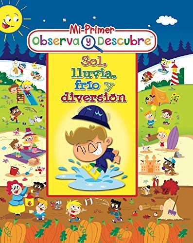 Sol, Lluvia, Frio y Diversión (Mi Primer Observa Y Descubre/ My First Book of Looks and Discovers)