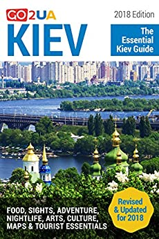 Kiev Travel Guide: Kiev Travel Guide: The Essential Kiev Guide (2018 Edition). What to do in Kiev Ukraine: Food, Sights, Adventure, Arts, Culture, Maps ... (Go2UA travel guides) (English Edition) di [Potter, Alina]