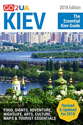 Kiev Travel Guide: Kiev Travel Guide: The Essential Kiev Guide (2018 Edition). What to do in Kiev Ukraine: Food, Sights, Adventure, Arts, Culture, Maps ... (Go2UA travel guides) (English Edition)