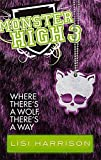 Where There's A Wolf, There's A Way: Book 3 (Monster High)