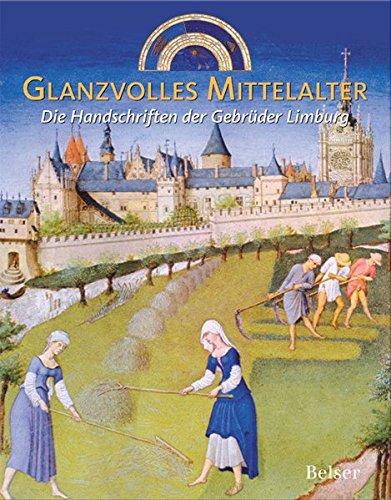 Glanzvolles Mittelalter. Die Handschriften der Gebrüder Limburg: Offizieller Katalog zur Ausstellung Die Gebrüder Limburg in Nijmegen