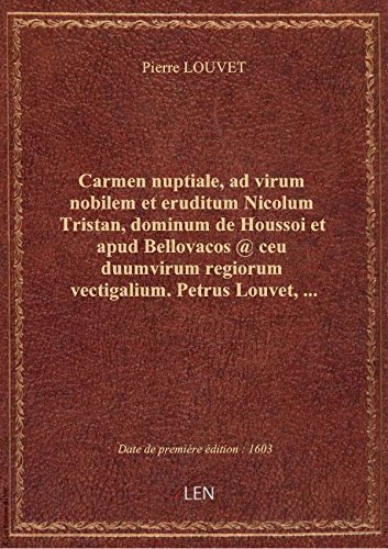 Carmen nuptiale, ad virum nobilem et eruditum Nicolum Tristan, dominum de Houssoi et apud Bellovaco