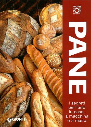 Pane. I segreti per farlo in casa, a macchina e a mano