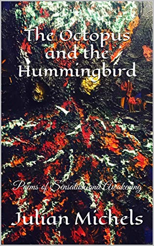 The Octopus and the Hummingbird: Poems of Sensation and Awakening (English Edition)