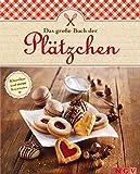 Das große Buch der Plätzchen: Kekse und Plätzchen für Weihnachten backen: Beliebte Klassiker und neue Kreationen aus der Weihnachtsbäckerei (Das große Backbuch)