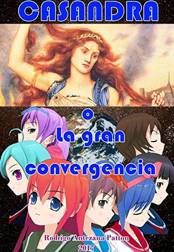 Casandra o la gran convergencia por Rodrigo Antezana Patton