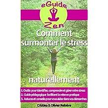 Comment surmonter le stress naturellement: Petit guide simple et facile pour vaincre le stress et se retrouver soi-même, en paix (eGuide Zen t. 2) (French Edition)
