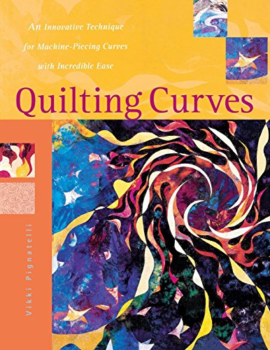 Quilting Curves: An Innovative Technique for Machine-piecing Curves with Incredible Ease (Agency/Distributed)