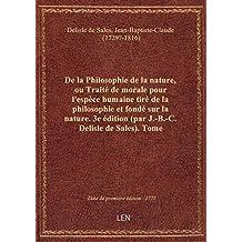 De la Philosophie de la nature, ou Traité de morale pour l'espèce humaine tiré de la philosophie et