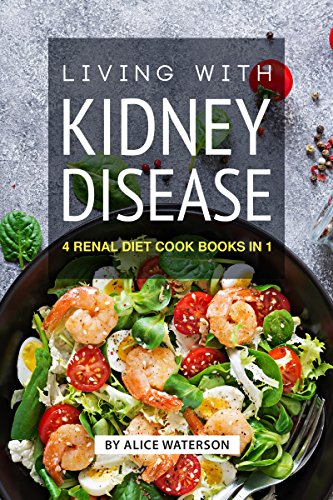 Living with Kidney Disease: 4 Renal Diet Cook Books in 1 (English Edition)