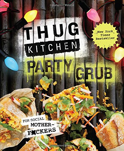 Kitchen Garden Cookbook (Thug Kitchen Party Grub Guide: For Social Motherf*ckers)