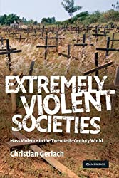 Extremely Violent Societies: Mass Violence in the Twentieth-Century World