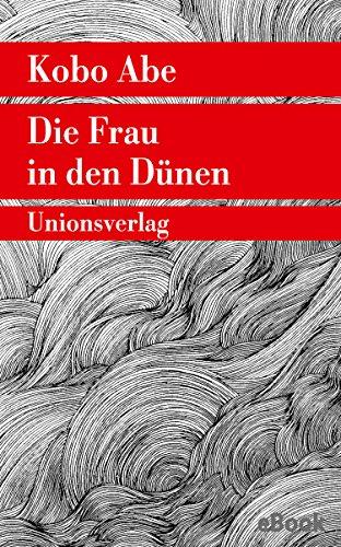 Die Frau in den Dünen: Mit einem Nachwort von Irmela Hijiya-Kirschnereit (Unionsverlag Taschenbücher)