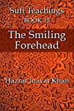 The Smiling Forehead (The Sufi Teachings of Hazrat Inayat Khan Book 15) (English Edition)