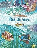Îles de rêve - Coloriages adultes: Été, vacances et plage pour se relaxer grâce à de ravissants motifs...