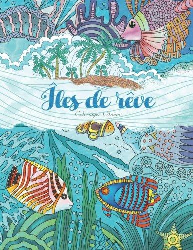 Îles de rêve — Coloriages adultes: Été, vacances et plage pour se relaxer grâce à de ravissants motifs por Okami Books