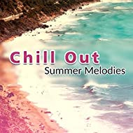 Chill Out Summer Melodies – Calm Down & Relax, Summer Songs to Relax, Easy Listening, Stress Relief