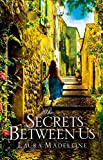 The Secrets Between Us by Laura Madeleine