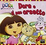 Dora e il suo orsetto. Dora l'esploratrice. Ediz. illustrata