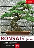 Bonsai für jeden: Die wichtigsten Gruppen Die schönsten Arten Die beste Pflege