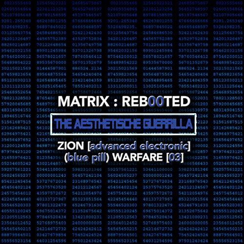Matrix: Reb00ted . The Aesthetische Guerrilla - Zion (advanced Electronic) (Blue Pill) Warfare (03) (Advanced Warfare Digital Download)