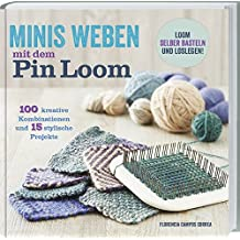 Minis Weben mit dem Pin Loom: 100 kreative Kombinationen und 15 stylistische Projekte