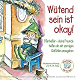 Wütend sein ist okay!: Ein Kinderbuch über zornige Gefühle