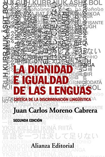 La dignidad e igualdad de las lenguas: Segunda edición - Crítica de la discriminación lingüística (Alianza Ensayo) por Juan Carlos Moreno Cabrera