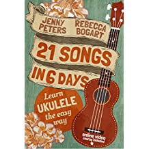 21 Songs in 6 Days: Learn to Play Ukulele the Easy Way: Ukulele Songbook (Learn Ukulele the Easy Way) (English Edition)
